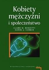 Okładka książki Kobiety, mężczyźni i społeczeństwo Claire M. Renzetti,Daniel Curran