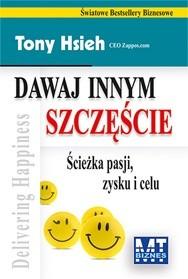 Okładka książki Dawaj innym szczęście - Ścieżka pasji zysku i celu Tony Hsieh