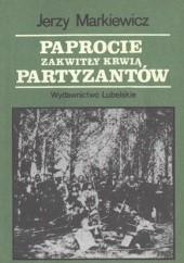 Okładka książki Paprocie zakwitły krwią partyzantów Jerzy Markiewicz