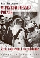 Okładka książki W przedwojennej Polsce. Życie codzienne i niecodzienne Maja Łozińska,Jan Łoziński