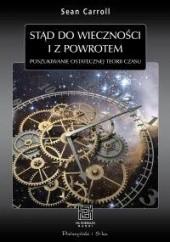 Okładka książki Stąd do wieczności i z powrotem. Poszukiwanie ostatecznej teorii czasu Sean Carroll