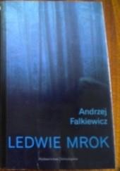 Okładka książki Ledwie mrok Andrzej Falkiewicz