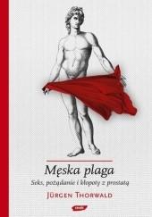 Okładka książki Męska plaga. Seks, pożądanie i kłopoty z prostatą Jürgen Thorwald