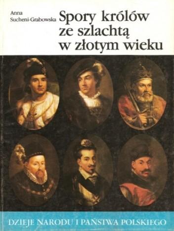 Okładka książki Spory królów ze szlachtą w złotym wieku