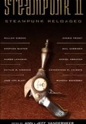 Okładka książki Steampunk II: Steampunk Reloaded Jeff VanderMeer,Ann VanderMeer