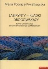 Okładka książki Labirynty - kładki - drogowskazy. Szkice o literaturze od Wyspiańskiego do Gombrowicza Maria Podraza-Kwiatkowska