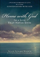 Okładka książki Home with God: In a Life That Never Ends Neale Donald Walsch