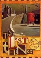 Okładka książki The Lost Thing Shaun Tan
