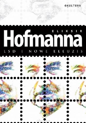 Okładka książki Eliksir Hofmanna. LSD i Nowe Eleuzis Albert Hofmann