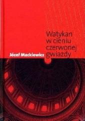 Okładka książki Watykan w Cieniu Czerwonej Gwiazdy Józef Mackiewicz