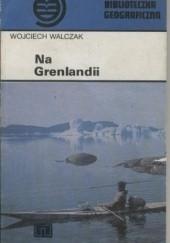 Okładka książki Na Grenlandii Wojciech Walczak