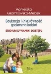 Okładka książki Edukacja i (nie)równość społeczna kobiet Agnieszka Gromkowska-Melosik