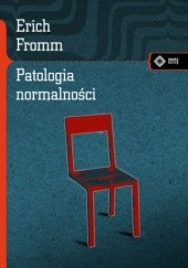 Okładka książki Patologia normalności: Przyczynek do nauki o człowieku Erich Fromm
