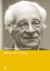 Okładka książki Spotkanie z Ablem Mieczysław Porębski