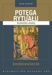 Okładka książki Potęga rytuału. Symbolika władzy. Średniowiecze Gerd Althoff