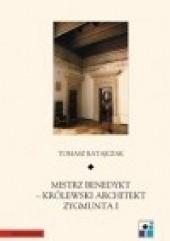 Okładka książki Mistrz Benedykt - Królewski architekt Zygmunta I Tomasz Ratajczak