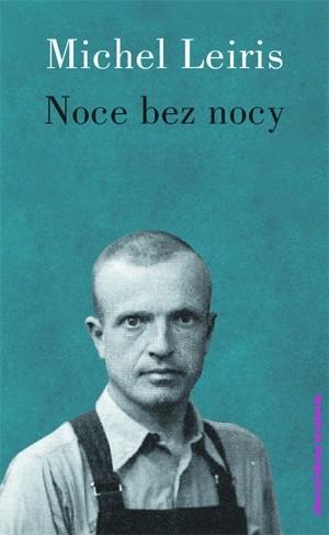 Okładka książki Noce bez nocy i kilka dni bez dnia Michel Leiris