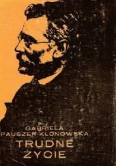 Okładka książki Trudne życie Gabriela Pauszer-Klonowska