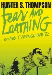 Okładka książki Fear and Loathing on the Campaign Trail '72 Hunter S. Thompson