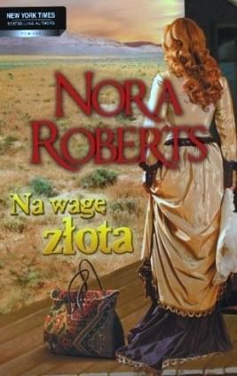 Okładka książki Na wagę złota Nora Roberts