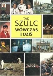Okładka książki Wówczas i dziś. Jak zmienił się świat po drugiej wojnie światowej Tad Szulc
