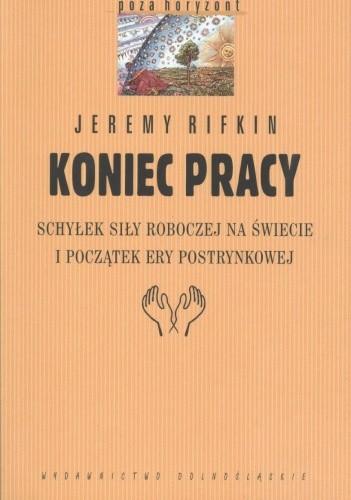 Okładka książki Koniec pracy. Schyłek siły roboczej na świecie i początek ery postrynkowej Jeremy Rifkin