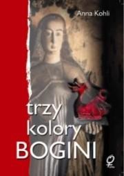 Okładka książki Trzy kolory Bogini Anna Kohli