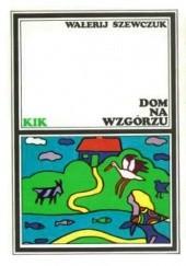 Okładka książki Dom na Wzgórzu Wałerij Szewczuk