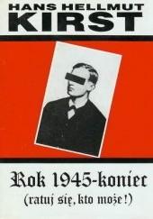 Okładka książki Rok 1945 - Koniec 2. (Ratuj się, kto może) Hans Hellmut Kirst