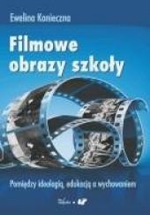 Okładka książki Filmowe obrazy szkoły Ewelina Konieczna