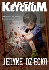 Okładka książki Jedyne dziecko Jack Ketchum