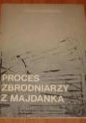 Okładka książki Proces zbrodniarzy z Majdanka Stanisław Kania