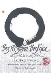 Okładka książki Bez początku, bez końca. Intymne serce zen Kwong Jakusho
