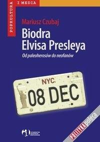 Okładka książki Biodra Elvisa Presleya Mariusz Czubaj
