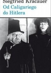 Okładka książki Od Caligariego do Hitlera. Z psychologii filmu niemieckiego Siegfried Kracauer