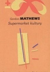 Okładka książki Supermarket kultury. Globalna kultura – jednostkowa tożsamość Gordon Mathews