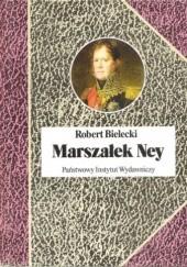 Okładka książki Marszałek Ney Robert Bielecki
