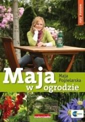 Okładka książki Maja w ogrodzie. Wiosna i lato Maja Popielarska