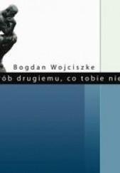 Okładka książki Nie rób drugiemu, co tobie niemiłe Bogdan Wojciszke