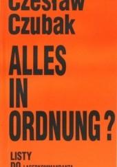 Okładka książki Alles in Ordnung? : listy do Lagerkommandanta Czesław Czubak