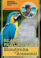 Okładka książki Blondynka w Amazonii Beata Pawlikowska