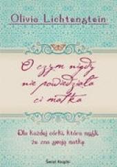 Okładka książki O czym nigdy nie powiedziała ci matka Olivia Lichtenstein