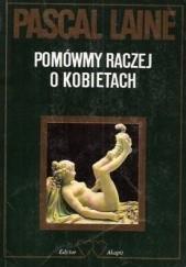 Okładka książki Pomówmy raczej o kobietach Pascal Lainé