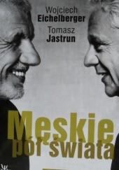 Okładka książki Męskie pół świata Wojciech Eichelberger,Tomasz Jastrun