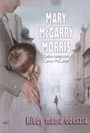 Okładka książki Kiedy mama odeszła Mary McGarry Morris