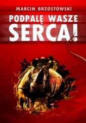 Okładka książki Podpalę wasze serca! Marcin Brzostowski