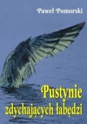 Okładka książki Pustynie zdychających łabędzi Paweł Pomorski