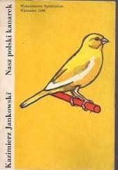 Okładka książki Nasz polski kanarek Kazimierz Jankowski