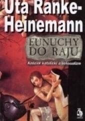 Okładka książki Eunuchy do raju. Kościól katolicki a seksualizm Uta Ranke-Heinemann