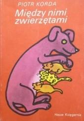 Okładka książki Między nimi zwierzętami Piotr Korda